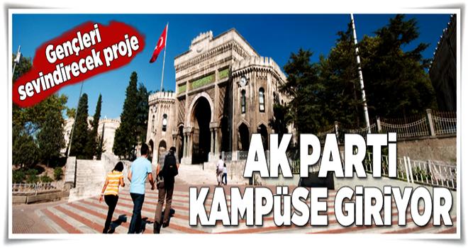AK Parti kampüse giriyor  .