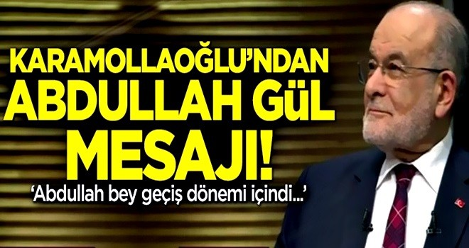 Karamollaoğlu'ndan Abdullah Gül mesajı: Abdullah bey geçiş dönemi içindi!