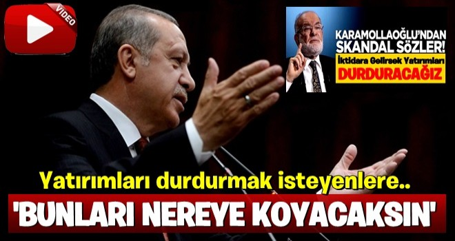 Erdoğan'dan sert tepki! Bunları nereye koyacaksın