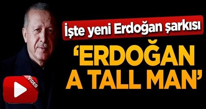 Yeni Erdoğan şarkısı: Erdoğan A Tall Man