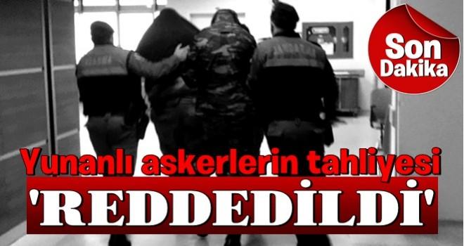 Yunan askerlerin tahliye talebi reddedildi!
