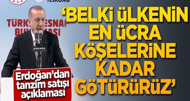 Başkan Erdoğan'dan tanzim satışı açıklaması: Belki ülkenin en ücra köşelerine kadar götürürüz