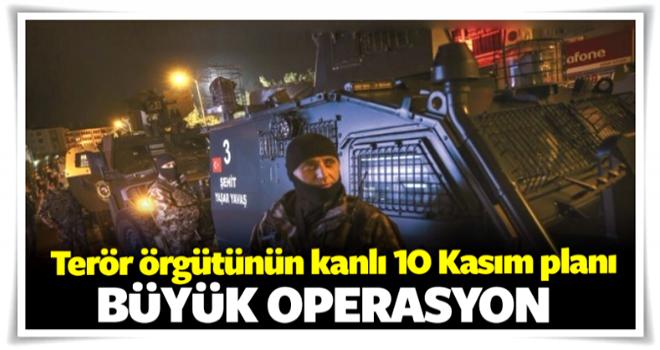 DAEŞ'in 10 Kasım planı bozuldu! Büyük operasyon