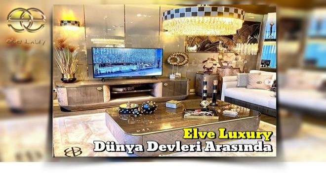 Şık Tasarımları İle Elve Luxury Dünya Devleri Arasında