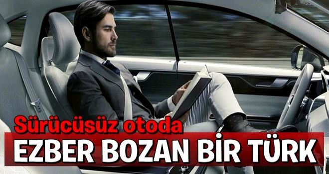 Sürücüsüz otoda ezber bozan Türk .