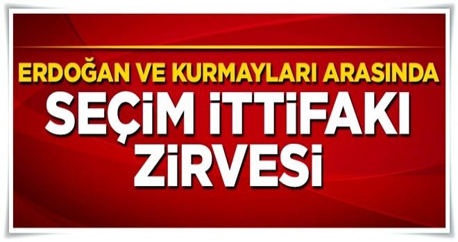 Cumhurbaşkanı Erdoğan ve kurmayları arasında seçim ittifakı zirvesi