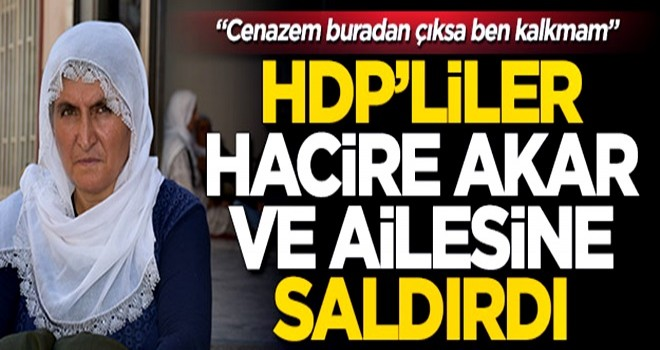 HDP'liler Hacire Akar ve ailesine saldırdı!