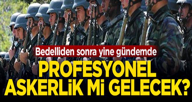 Bedelliden sonra yeni gündem: Profesyonel askerlik