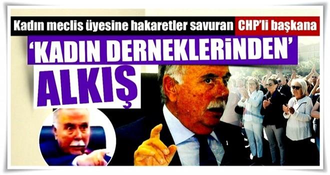 Kadın meclis üyesine hakaretler savuran CHP'li başkana 'kadın derneklerinden' alkış