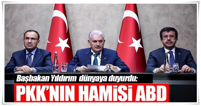 Başbakan Yıldırım dünyaya duyurdu: PKK'nın hamisi ABD