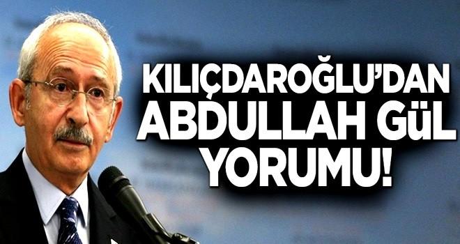 Kılıçdaroğlu'ndan Abdullah Gül yorumu!