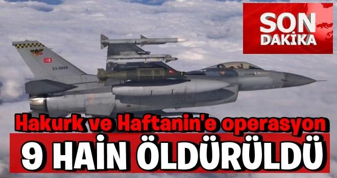 Hakurk ve Haftanin'e operasyon! 9 hain etkisiz