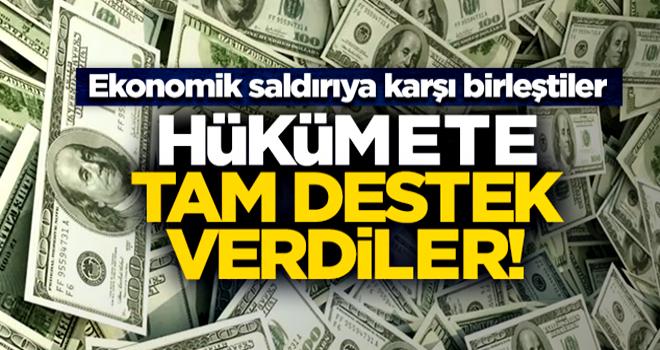 Ekonomik saldırıya karşı birleştiler: Hükümetin arkasındayız!