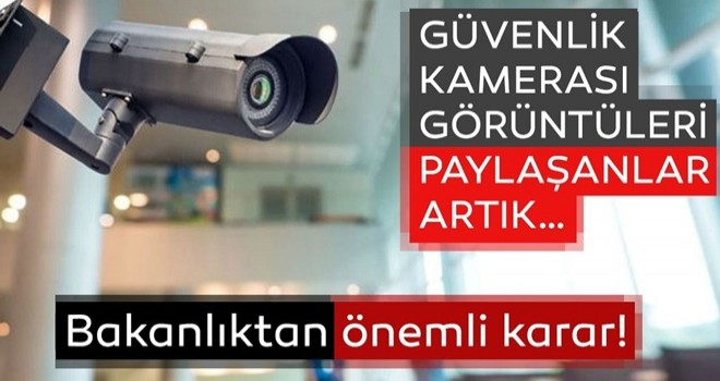 İçişleri Bakanlığı: Delil veya Kişisel Veri Niteliğindeki Güvenlik Kamera Görüntüsü Paylaşanlar Hakkında Soruşturma Başlatılacak