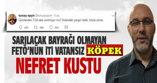 FETÖ'cü firari Tuncay Opçin'in ahlaksız dolar tweeti