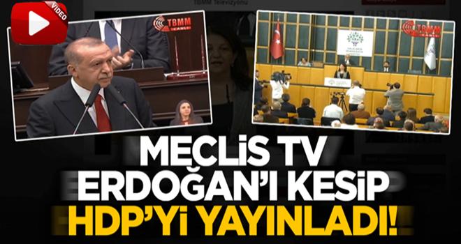 Meclis TV, Erdoğan'ın konuşmasını yarıda kesip HDP'nin grup toplantısını verdi