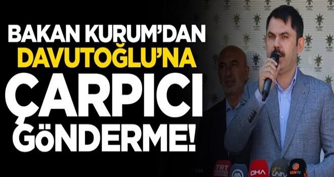 Bakan Kurum'dan Davutoğlu'na çarpıcı gönderme!