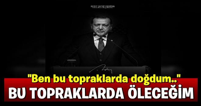 Darbe girişiminde kendisine kaçmayı tavsiye edenlere Erdoğan: Bu topraklarda doğdum bu topraklarda öleceğim