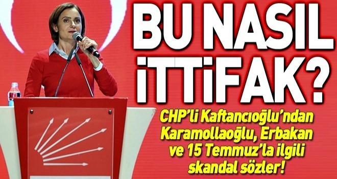 CHP'li Kaftancıoğlu'ndan Karamollaoğlu, Erbakan ve 15 Temmuz'la ilgili skandal sözler! .