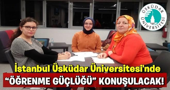 """İSTANBUL ÜSKÜDAR ÜNİVERSİTESİ'NDE """"ÖĞRENME GÜÇLÜĞÜ"""" KONUŞULACAK!"""
