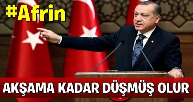 Cumhurbaşkanı Erdoğan: Akşama kadar Afrin tamamen düşmüş olur