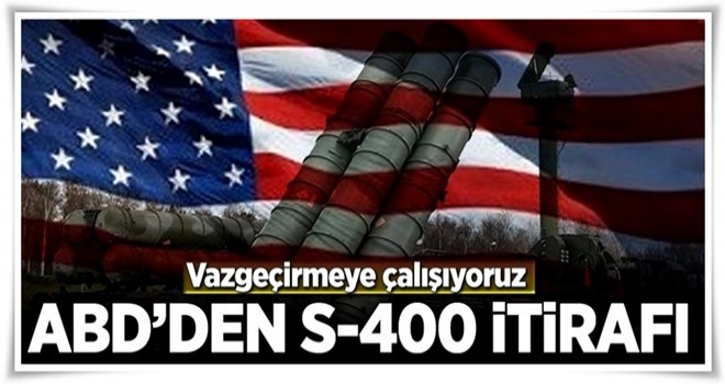 ABD'den S-400 itirafı .