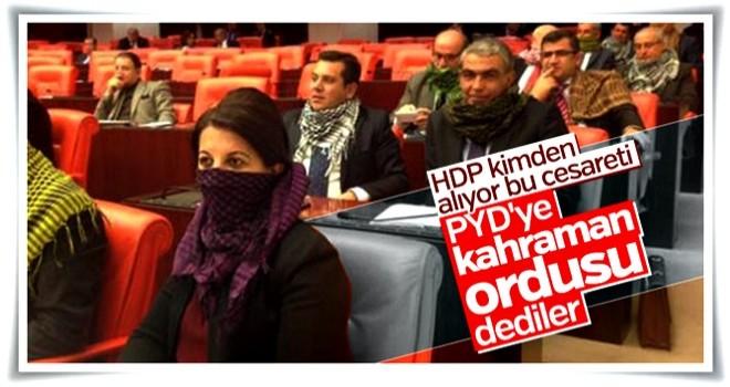 Meclis'te terör örgütü PYD'den övgüyle bahsedildi