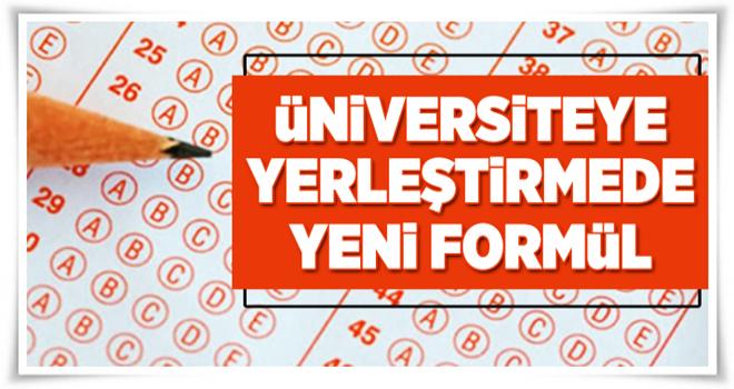Üniversiteye yerleştirmede yeni formül  .