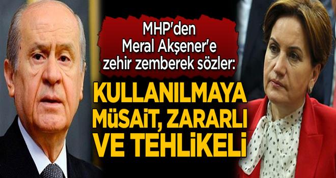 MHP'den Meral Akşener'e zehir zemberek sözler: Kullanılmaya müsait, tehlikeli ve zararlı
