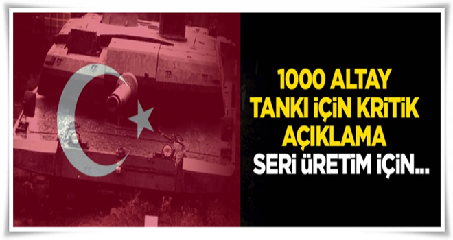 1000 Altay tankı için kritik açıklama