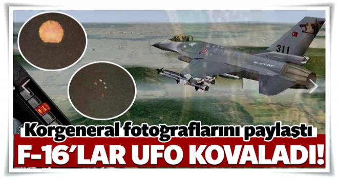 Korgeneral açıkladı: F-16'lar sınırda UFO kovaladı
