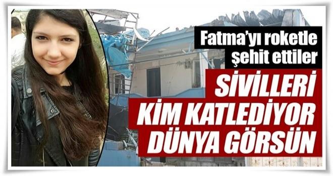 Fatma'yı roketle şehit ettiler