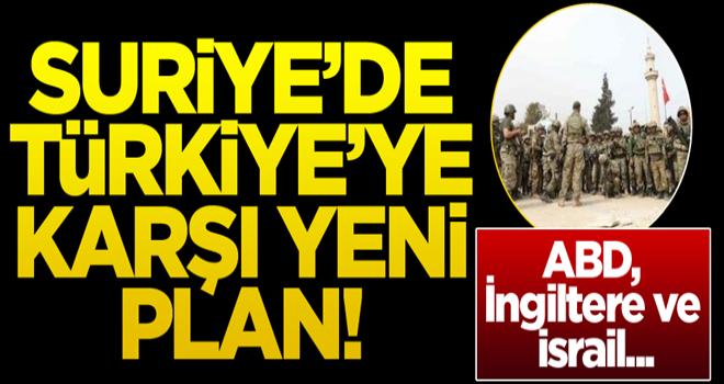 Suriye'de Türkiye'ye karşı yeni plan!
