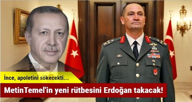 Metin Temel'in yeni rütbesini Erdoğan takacak!