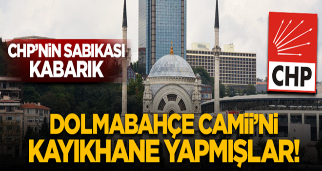 İşte CHP zihniyeti bu! Dolmabahçe Camii'ni kayıkhane yapmışlar