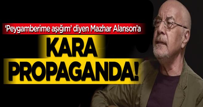 'Peygamberime aşığım' diyen Mazhar Alanson'a kara propaganda!