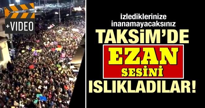 Taksim'de skandal görüntü! Ezanı ıslıkladılar