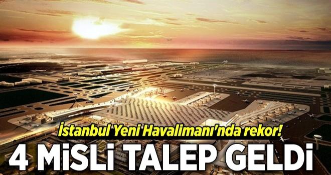 İstanbul Yeni Havalimanı'nda rekor! 4 misli talep geldi .