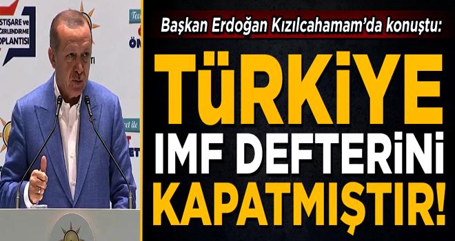 Başkan Erdoğan: Türkiye IMF defterini açılmamak üzere kapatmıştır!