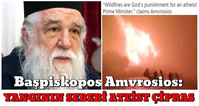 Başpiskopos Amvrosios: Yangının nedeni ateist Çipras