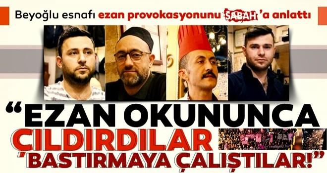 Beyoğlu esnafı ezan provokasyonunu SABAH'a anlattı: Ezan okunduğunda, ezan bastırılmaya çalışıldı, düdük sesleri arttı