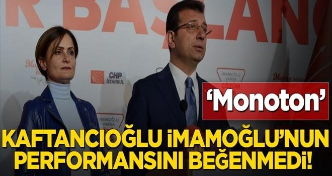 Kaftancıoğlu İmamoğlu'nun performansını beğenmedi! 'Monoton'