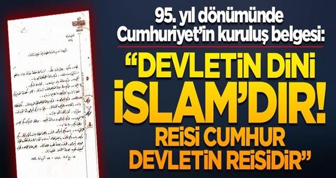 İşte 95. yıl dönümünde Cumhuriyet'in kuruluş belgesi: Devletin dini İslam'dır!