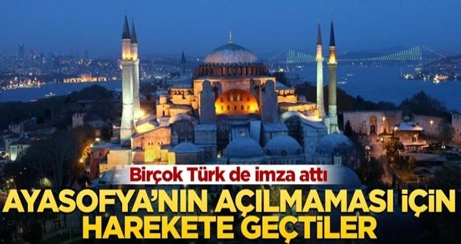 Ayasofya'nın açılmaması için harekete geçtiler! İçlerinde Türkler de var