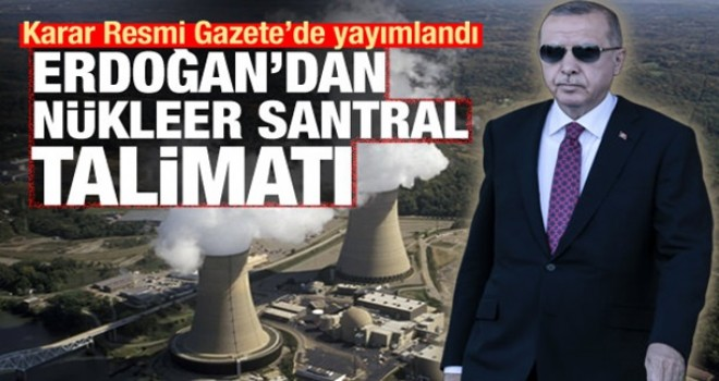 Resmi Gazete'de yayımlandı! Erdoğan'dan nükleer santral talimatı