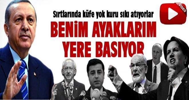 Cumhurbaşkanı Erdoğan: Benim ayaklarım yere basıyor