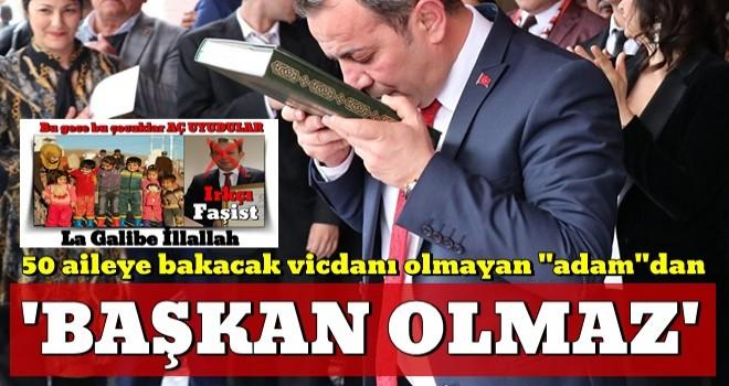 Irkçı CHP'liye tepki: 50 aileye bakacak vicdanı olmayan ''adam''dan başkan olmaz!