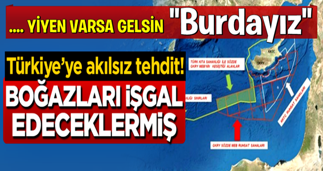Türkiye'ye akılsız tehdit! Boğazları işgal edeceklermiş