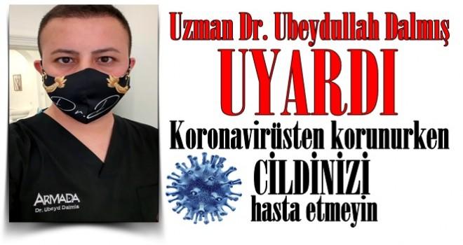 """Uzman Dr. Ubeydullah Dalmış uyardı: """"Koronavirüsten korunurken cildinizi hasta etmeyin"""""""