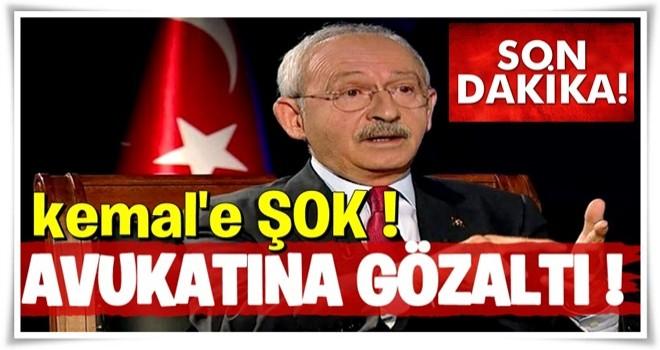 Kılıçdaroğlu'na FETÖ şoku! Avukatı Gözaltına alındı !